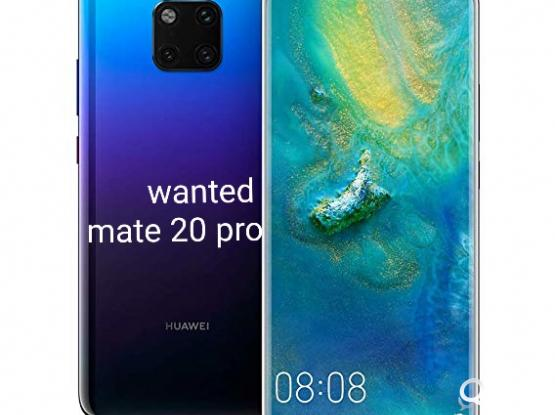 "Wanted ..""I Need  mate 20   / mate 20 pro"