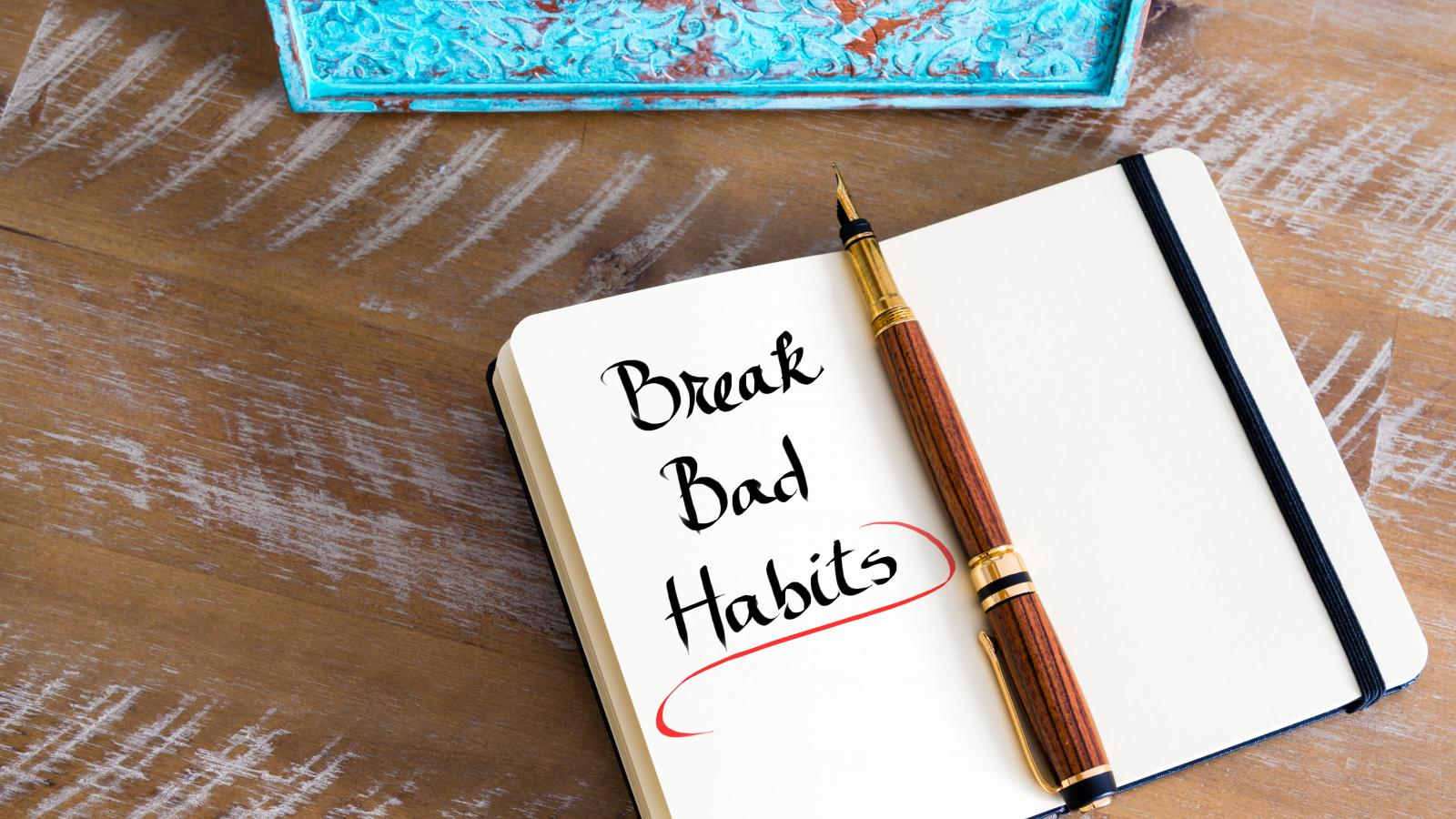 How to get rid of five bad habits